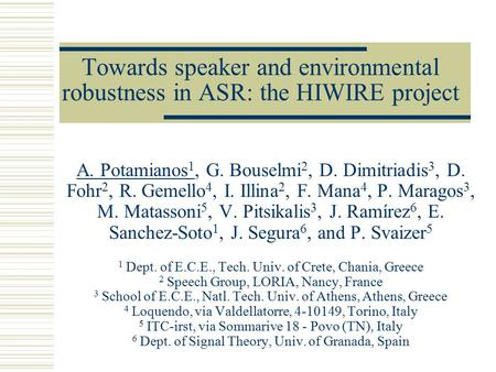 Towards speaker and environmental robustness in ASR: the HIWIRE project A. Potamianos 1, G. Bouselmi 2, D. Dimitriadis 3, D. Fohr 2, R. Gemello 4, I. Illina.