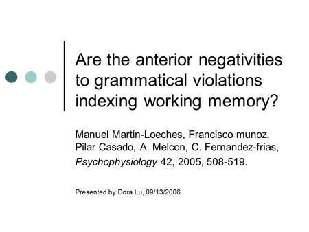 Are the anterior negativities to grammatical violations indexing working memory? Manuel Martin-Loeches, Francisco munoz, Pilar Casado, A. Melcon, C. Fernandez-frias,