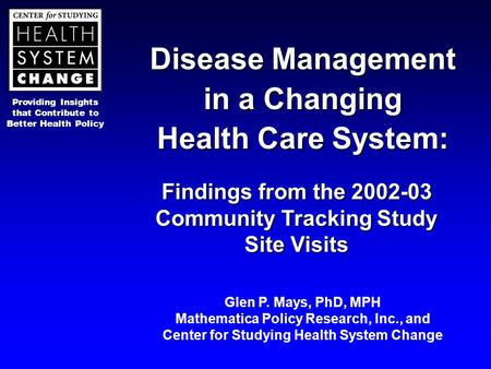 Providing Insights that Contribute to Better Health Policy Disease Management in a Changing Health Care System: Findings from the 2002-03 Community Tracking.