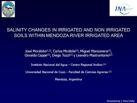 SALINITY CHANGES IN IRRIGATED AND NON IRRIGATED SOILS WITHIN MENDOZA RIVER IRRIGATED AREA José Morábito (1,2), Carlos Mirábile (1), Miguel Manzanera (1),