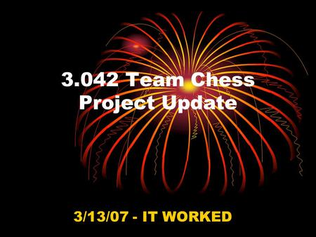 3.042 Team Chess Project Update 3/13/07 - IT WORKED.