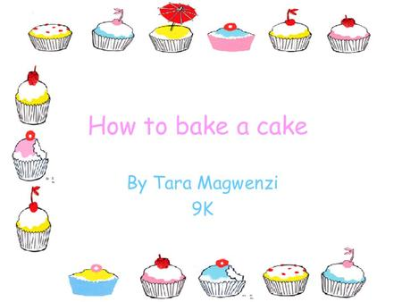 How to bake a cake By Tara Magwenzi 9K Contents Introduction Ingredients Step 1 Step 2 Step 3 Step 4 Step 5 Step 6 Step 7 Flavour variations.