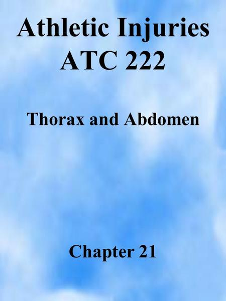 Athletic Injuries ATC 222 Thorax and Abdomen Chapter 21.
