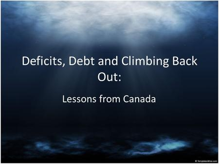 Deficits, Debt and Climbing Back Out: Lessons from Canada.
