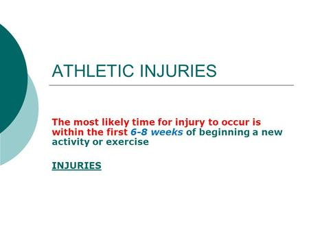 ATHLETIC INJURIES The most likely time for injury to occur is within the first 6-8 weeks of beginning a new activity or exercise INJURIES.