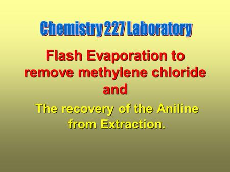 Flash Evaporation to remove methylene chloride and