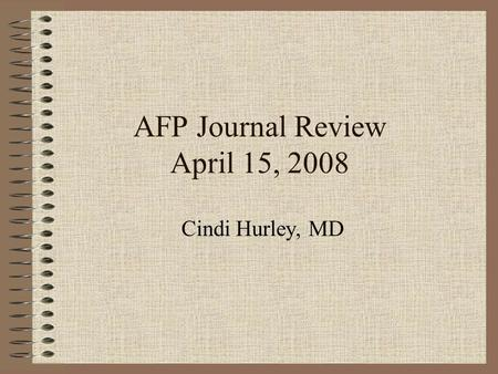 AFP Journal Review April 15, 2008 Cindi Hurley, MD.