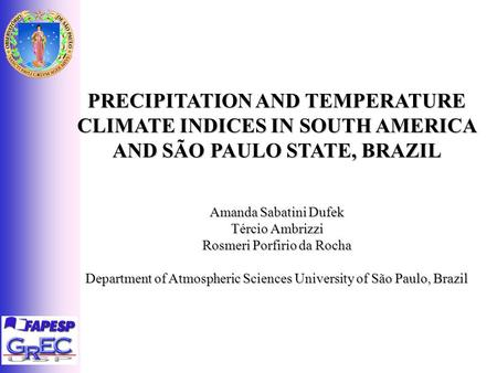 PRECIPITATION AND TEMPERATURE CLIMATE INDICES IN SOUTH AMERICA AND SÃO PAULO STATE, BRAZIL Amanda Sabatini Dufek Tércio Ambrizzi Rosmeri Porfirio da Rocha.