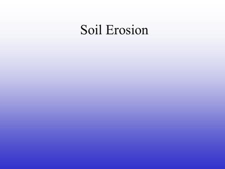 Soil Erosion. What do trees do to soil? Tree roots are in the soil. The roots help to keep soil in place. When the trees are in the soil, the soil does.