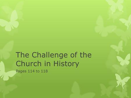 The Challenge of the Church in History Pages 114 to 118.