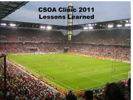 CSOA Clinic 2011 Lessons Learned. Officials Officials at an interscholastic athletic event are participants in the educational development of high school.