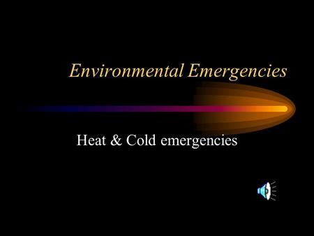 Environmental Emergencies Heat & Cold emergencies.