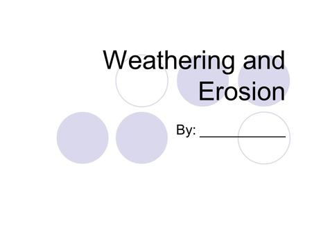 Weathering and Erosion By: ___________. Table of Contents 1.Word Bank pg. 1 2.What I Knowpg. 6.