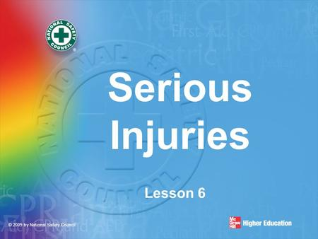 © 2005 by National Safety Council Serious Injuries Lesson 6.