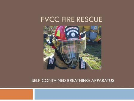 FVCC FIRE RESCUE SELF-CONTAINED BREATHING APPARATUS.