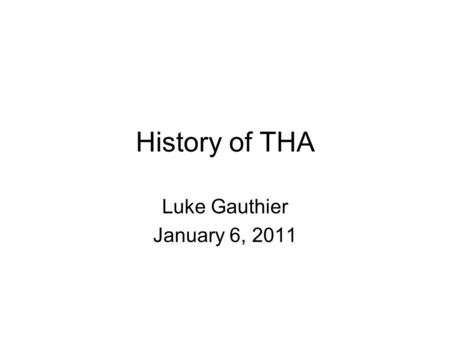 History of THA Luke Gauthier January 6, 2011.