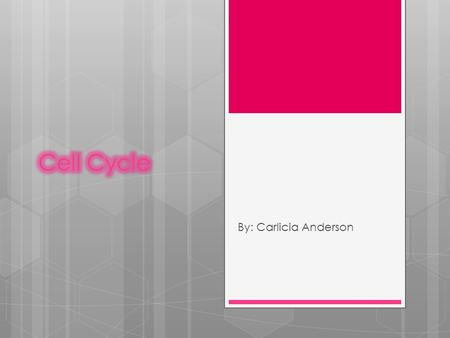 By: Carlicia Anderson.  3 stages:  Interphase  Mitosis  Cytokinesis  Cell cycle - the regular sequence of growth and division that cells undergo.