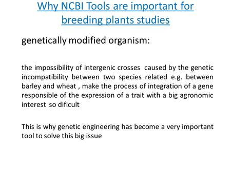 Why NCBI Tools are important for breeding plants studies genetically modified organism: the impossibility of intergenic crosses caused by the genetic incompatibility.