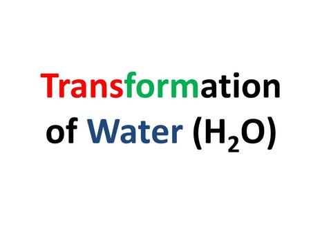 Transformation of Water (H 2 O) The measure of the average energy of motion of the particles substance TEMPERATURE  m.au/schools/cw/au_sch_whal.