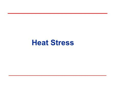 Heat Stress. Objectives Definitions Causal factors Heat disorders and health effects Prevention and control Engineering controls PPE.
