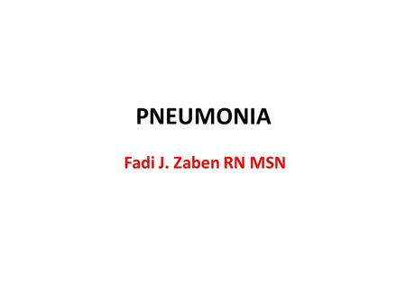 PNEUMONIA Fadi J. Zaben RN MSN. Definition: Pneumonia is an inflammatory process, involving the terminal airways and alveoli of the lung, caused by infectious.