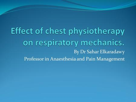 By Dr Sahar Elkaradawy Professor in Anaesthesia and Pain Management.