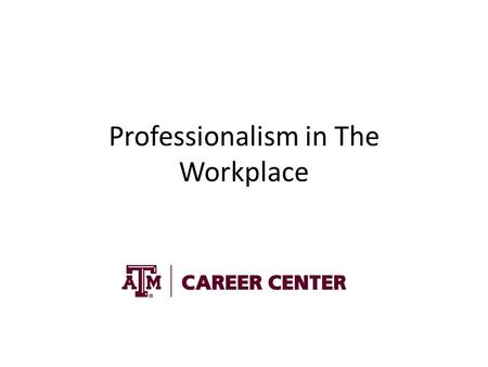 Professionalism in The Workplace. Preparing for your New Position Making the transition from graduate student to professional in the workplace can be.