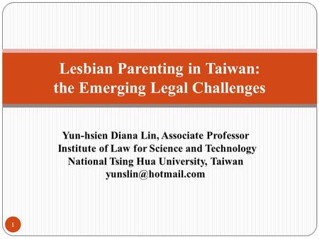 Yun-hsien Diana Lin, Associate Professor Institute of Law for Science and Technology National Tsing Hua University, Taiwan Lesbian.