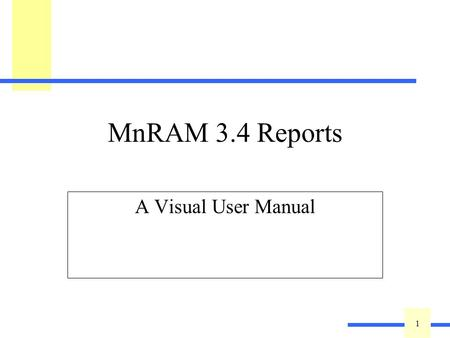 1 1 MnRAM 3.4 Reports A Visual User Manual. 2 2 MnRAM Reports Report Section –Summary Report –Individual Site Response Report –LGU Report Summary tab.