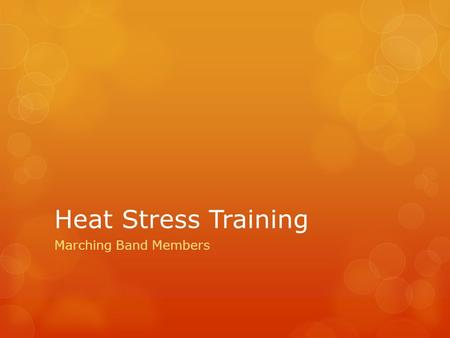 Heat Stress Training Marching Band Members. Introduction Heat-related health problems can be serious. Even when all efforts are made to ensure safe conditions.
