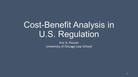 Cost-Benefit Analysis in U.S. Regulation Eric A. Posner University of Chicago Law School 1.