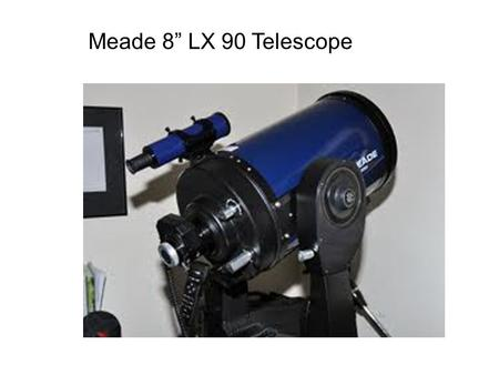 "Meade 8"" LX 90 Telescope. The Objective is the main light-gathering apparatus of the telescope. Our telescope has an 8"" diameter mirror for its objective."