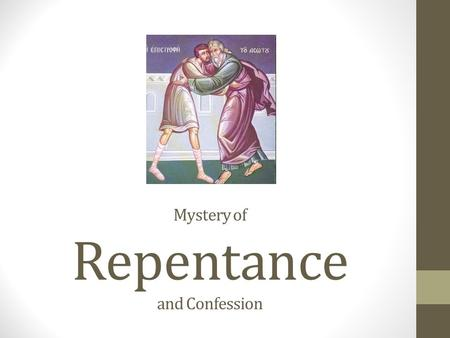 Mystery of Repentance and Confession. True Life When the LORD God formed man of the dust of the ground, and breathed into his nostrils the breath of life;
