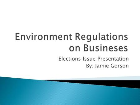 Elections Issue Presentation By: Jamie Gorson. Emergency Planning and Community Right- to-Know Act 1986 Resource Conservation and Recovery Act1976 Clean.