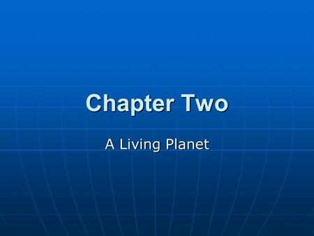 Chapter Two A Living Planet.