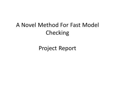 A Novel Method For Fast Model Checking Project Report.