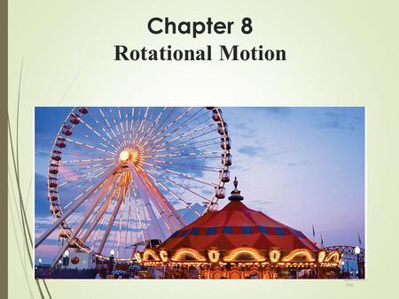 Chapter 8 Rotational Motion © 2014 Pearson Education, Inc.