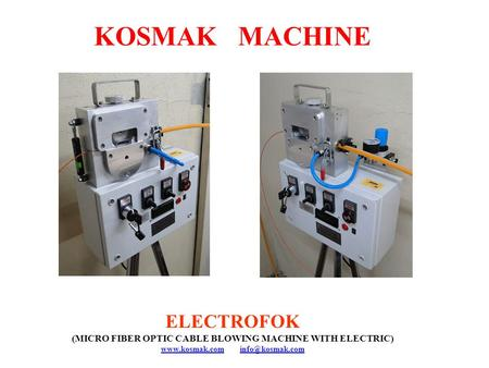 KOSMAK MACHINE ELECTROFOK (MICRO FIBER OPTIC CABLE BLOWING MACHINE WITH ELECTRIC)