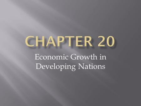 Economic Growth in Developing Nations. Characteristics of Developing Nations.