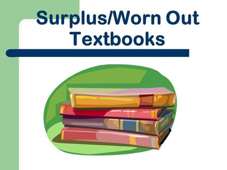 Surplus/Worn Out Textbooks. Identifying Worn-Out Textbooks www.nttca.org – TEA – Worn-Out Textbooks – Identifying Worn-Out Textbooks pdf EMAT under Report.