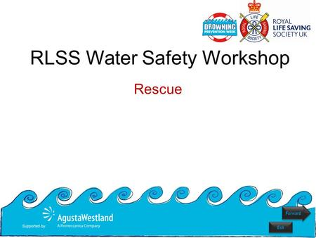 Rescue RLSS Water Safety Workshop Forward Exit. What should you do in an emergency? Use the Emergency Action Model to learn how to respond in an emergency.