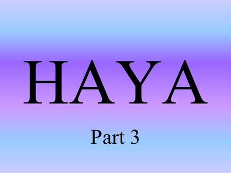 "HAYA Part 3 What does Haya do? Saves us in case of ""accidents"" Controls our ""Hawa"" Makes us different & better than animals Makes us good mannered, polite."