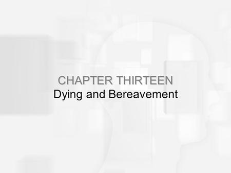 CHAPTER THIRTEEN CHAPTER THIRTEEN Dying and Bereavement.