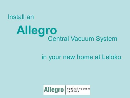 Allegro Central Vacuum System in your new home at Leloko Install an.