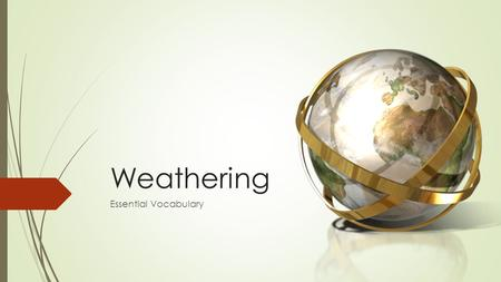 Weathering Essential Vocabulary. Weathering & Natural Erosion  weathering – the processes that breaks down rocks, soils, or minerals at Earth's surface.