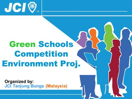 Green Schools Competition Environment Proj. JCI Tanjung Bunga (Malaysia) Organized by: