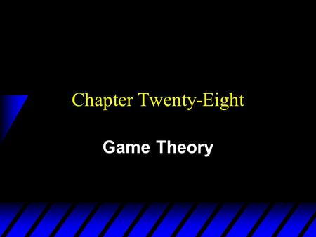 Chapter Twenty-Eight Game Theory. u Game theory models strategic behavior by agents who understand that their actions affect the actions of other agents.