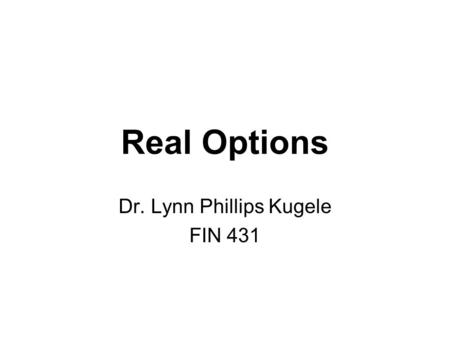 Real Options Dr. Lynn Phillips Kugele FIN 431. OPT-2 Options Review Mechanics of Option Markets Properties of Stock Options Introduction to Binomial Trees.