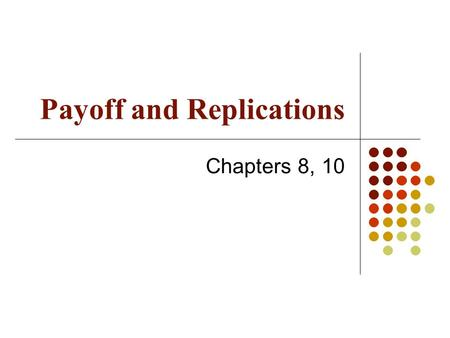 Payoff and Replications Chapters 8, 10. Review of Option Types A call is an option to buy A put is an option to sell A European option can be exercised.