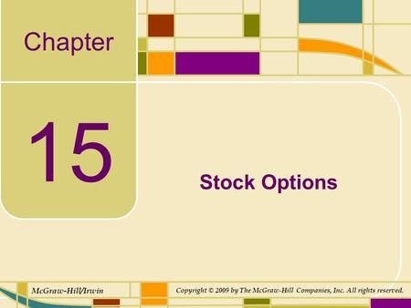 Chapter McGraw-Hill/Irwin Copyright © 2009 by The McGraw-Hill Companies, Inc. All rights reserved. 15 Stock Options.